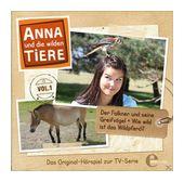 Anna und die wilden Tiere (1): Der Falkner und seine Greifvögel + Wie wild ist das Wildpferd? (CD(s)) für 6,99 Euro