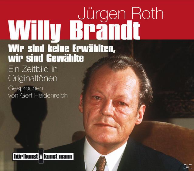 Willy Brandt - Wir sind keine Erwählten, wir sind Gewählte (CD(s)) für 10,23 Euro